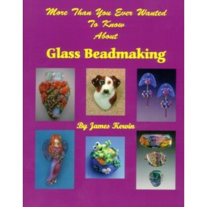 Glass Beadmaking More Than You Ever Wanted To Know About Glass Beadmaking af James Kervin
